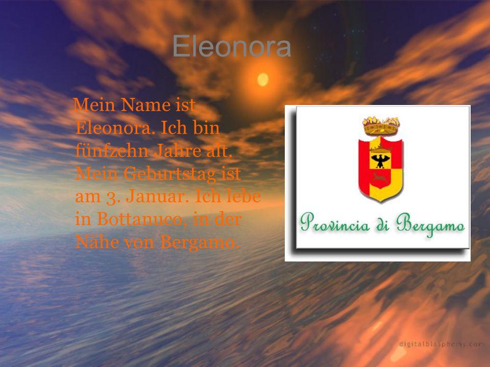 Eleonora Mein Name ist Eleonora. Ich bin fünfzehn Jahre alt.