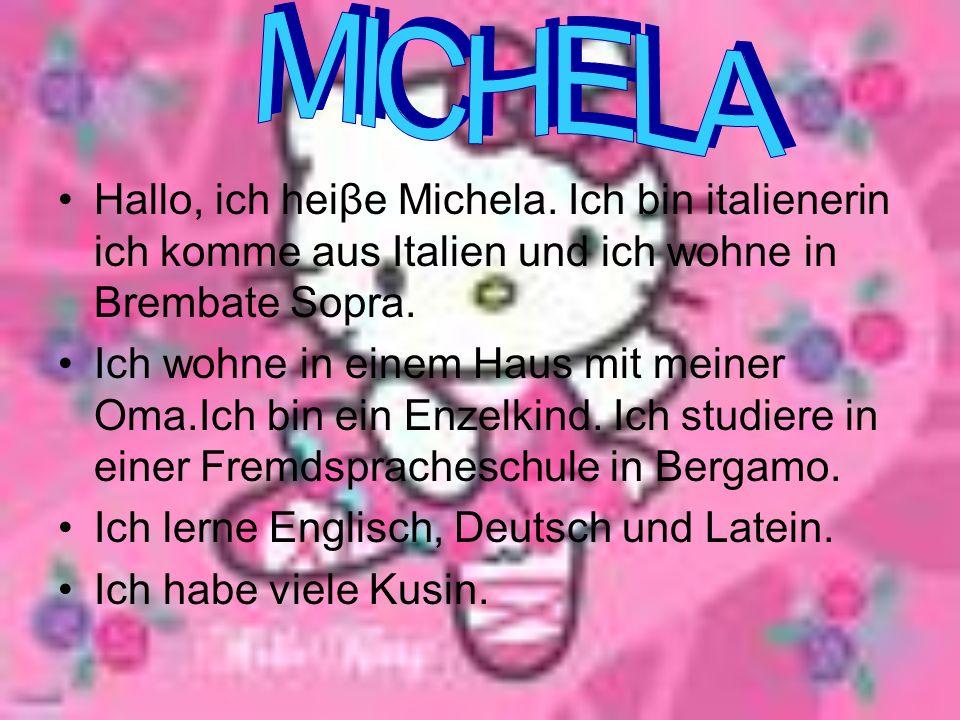 MICHELA Hallo, ich heiβe Michela. Ich bin italienerin ich komme aus Italien und ich wohne in Brembate Sopra.
