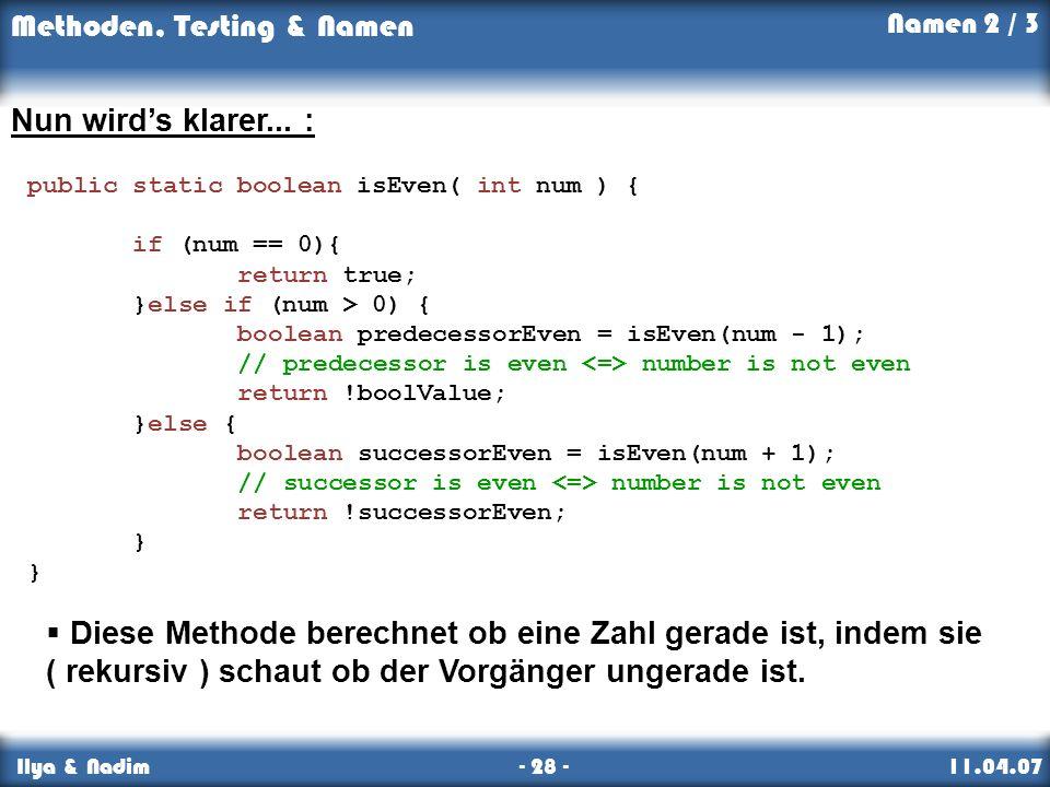 Namen 2 / 3 Nun wird's klarer... : public static boolean isEven( int num ) { if (num == 0){ return true;