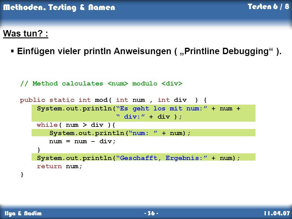 """Einfügen vieler println Anweisungen ( """"Printline Debugging )."""