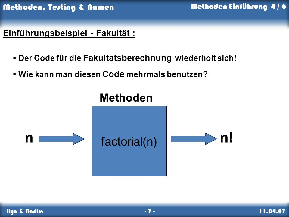 n n! factorial(n) Methoden Einführungsbeispiel - Fakultät :