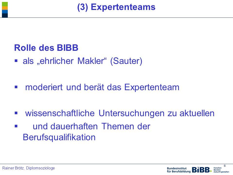 """(3) Expertenteams Rolle des BIBB. als """"ehrlicher Makler (Sauter) moderiert und berät das Expertenteam."""