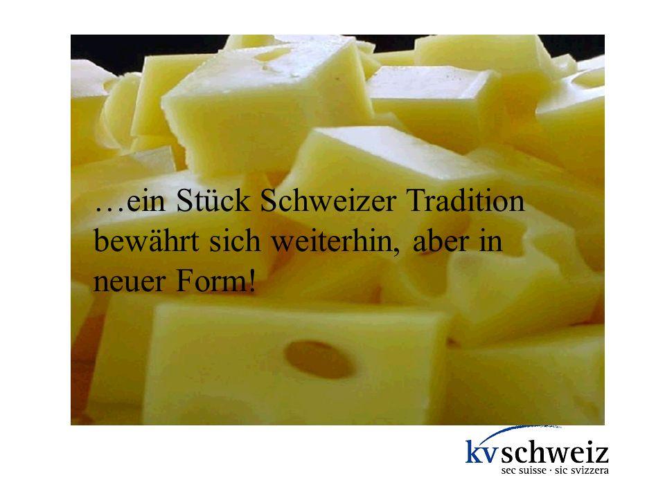 …ein Stück Schweizer Tradition bewährt sich weiterhin, aber in neuer Form!