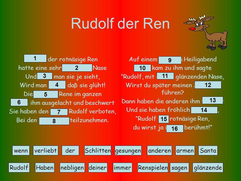 Rudolf der Ren Rudolf der rotnäsige Ren hatte eine sehr glänzende Nase