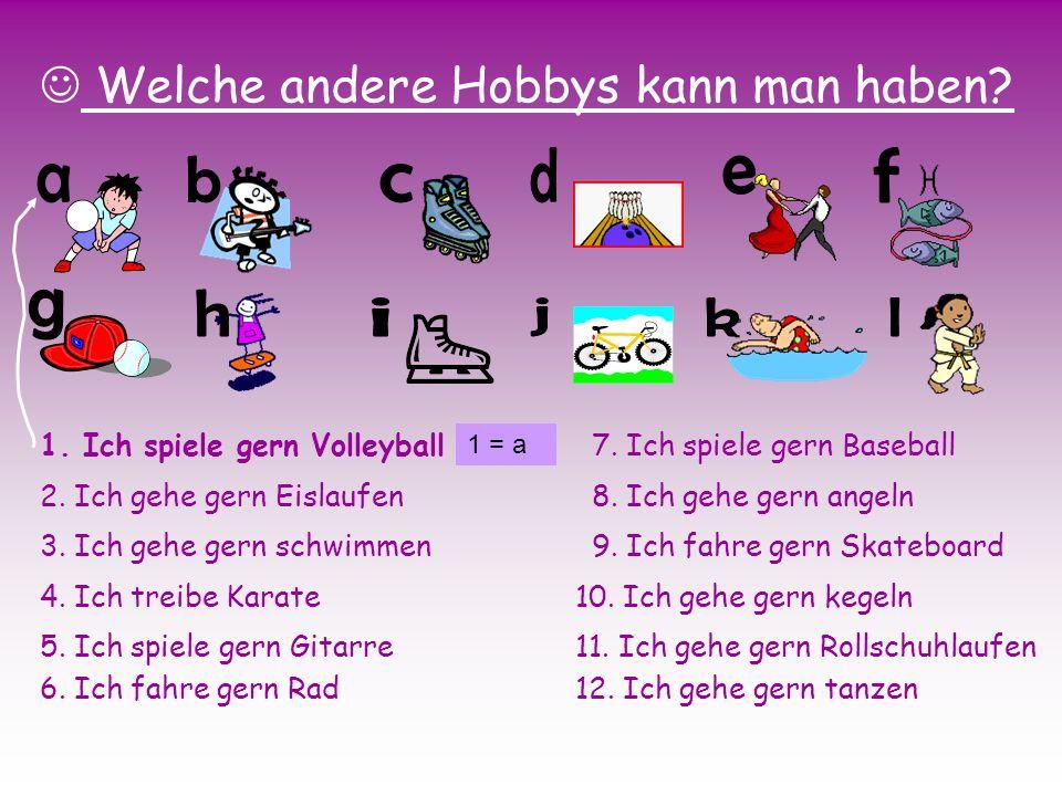 d f b e a c g h i j k l Welche andere Hobbys kann man haben
