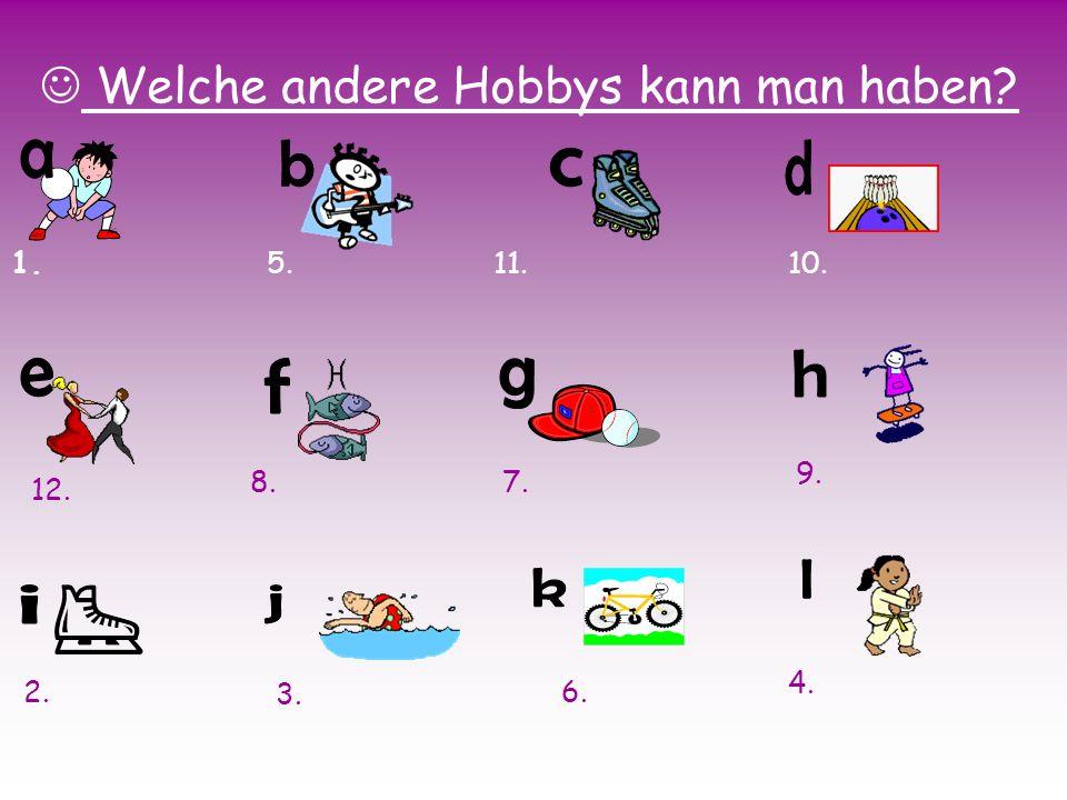 a b d c h e f g l k i j Welche andere Hobbys kann man haben 1. 5. 11.