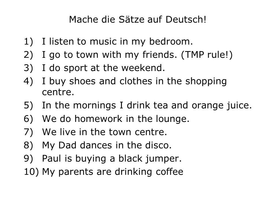 Mache die Sätze auf Deutsch!