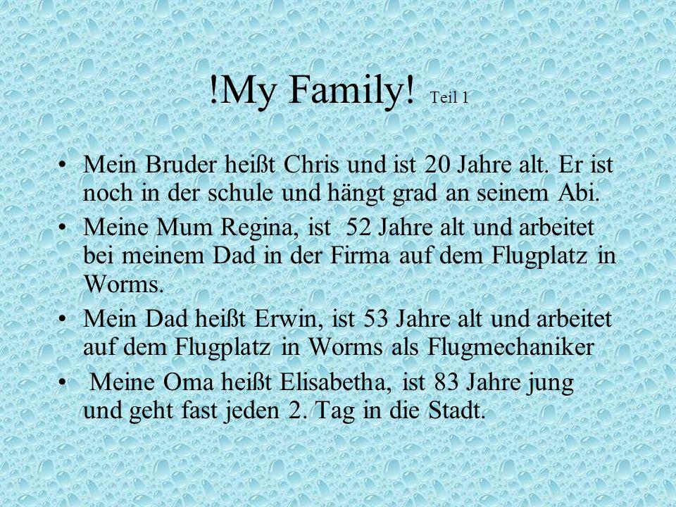 !My Family! Teil 1Mein Bruder heißt Chris und ist 20 Jahre alt. Er ist noch in der schule und hängt grad an seinem Abi.