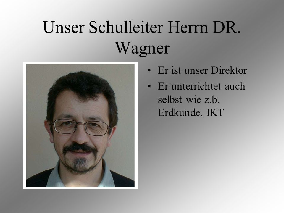 Unser Schulleiter Herrn DR. Wagner