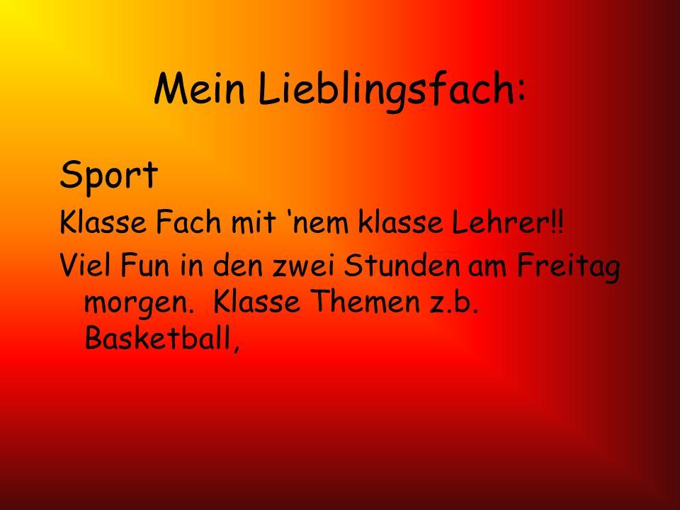 Mein Lieblingsfach: Sport Klasse Fach mit 'nem klasse Lehrer!!