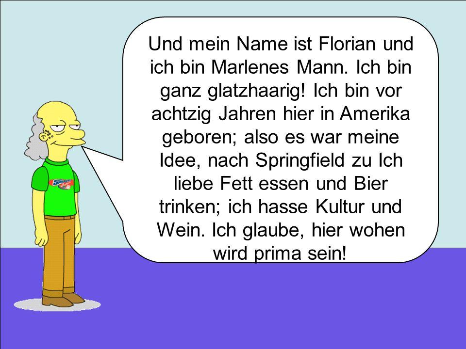 Und mein Name ist Florian und ich bin Marlenes Mann