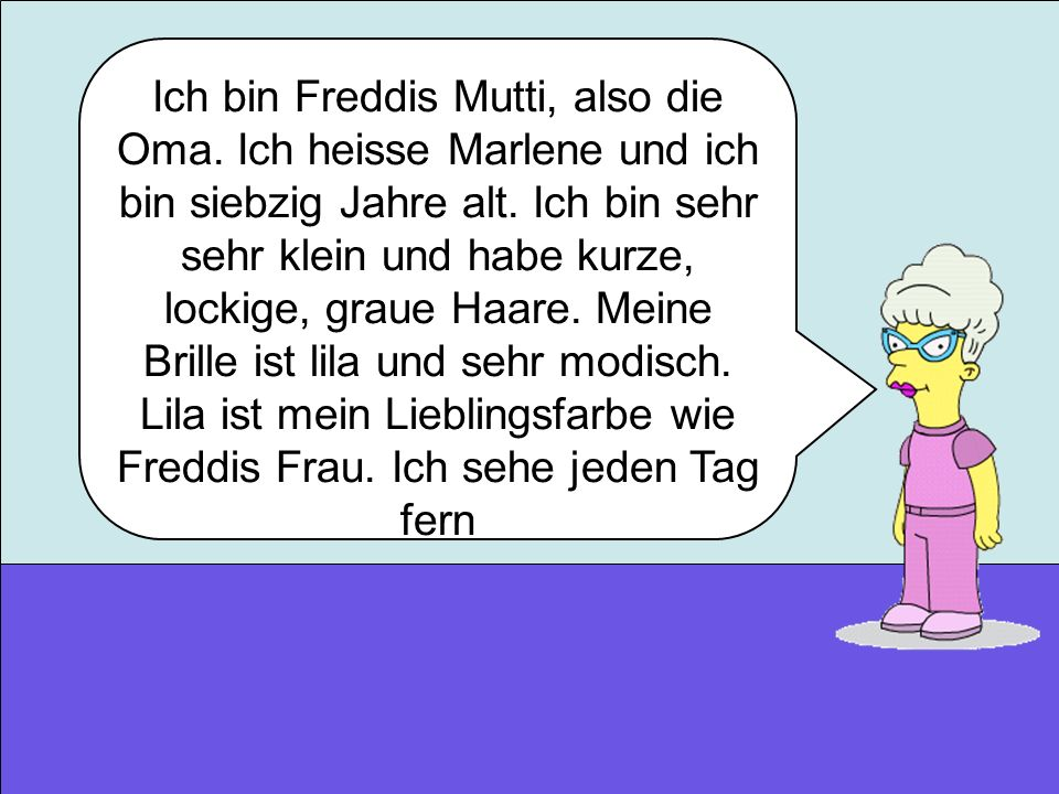 Ich bin Freddis Mutti, also die Oma
