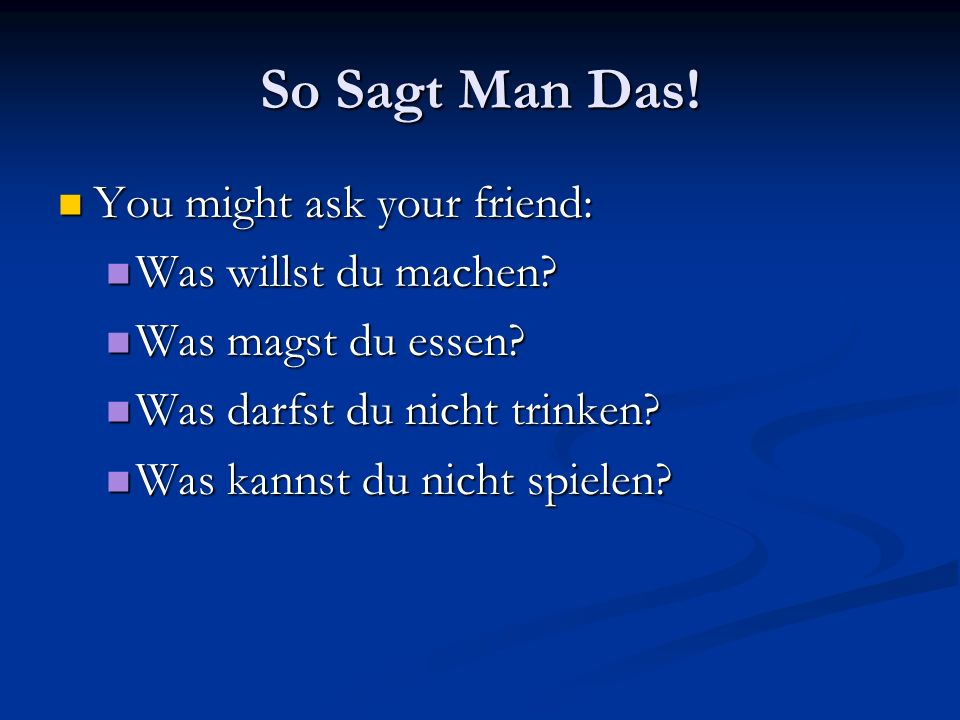 So Sagt Man Das! You might ask your friend: Was willst du machen