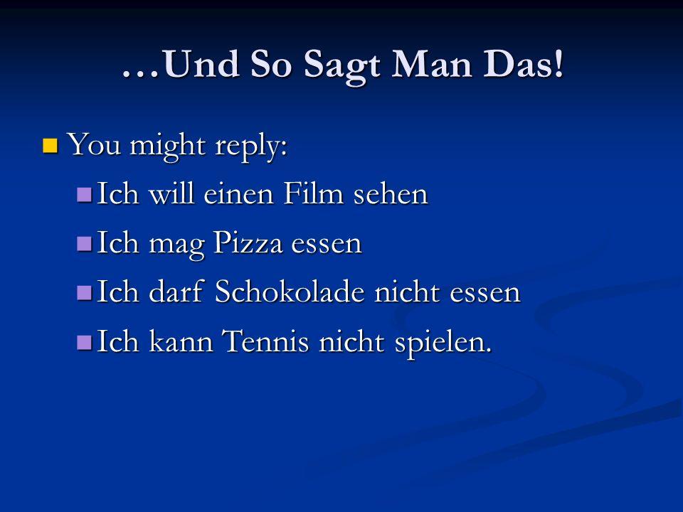 …Und So Sagt Man Das! You might reply: Ich will einen Film sehen