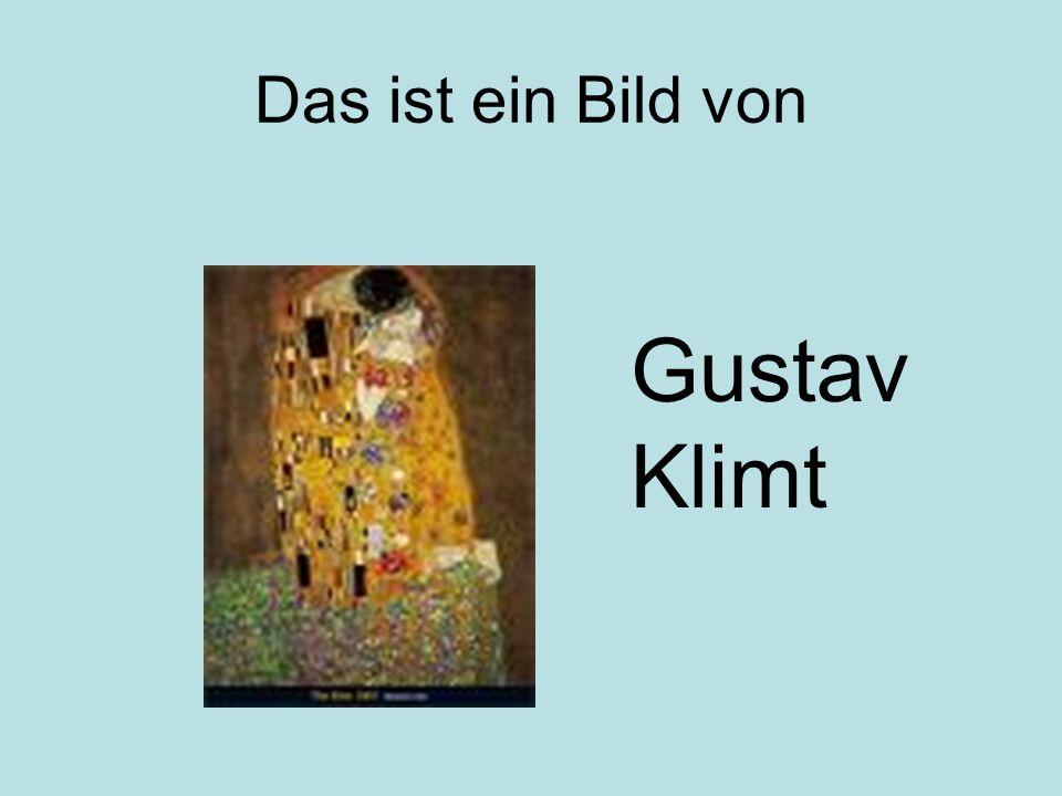 Das ist ein Bild von Gustav Klimt