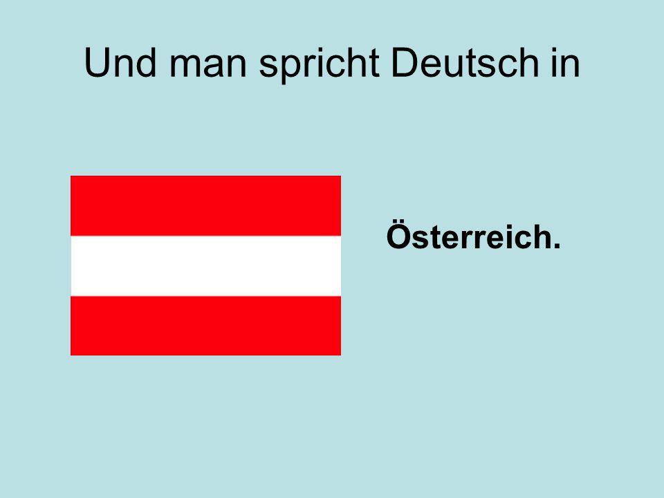 Und man spricht Deutsch in