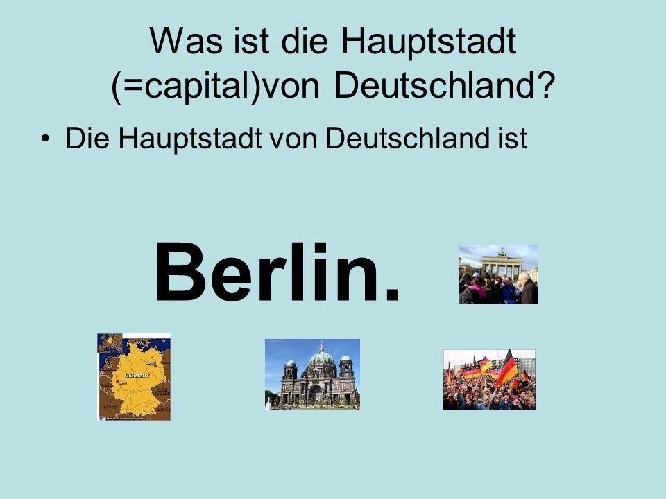 Was ist die Hauptstadt (=capital)von Deutschland