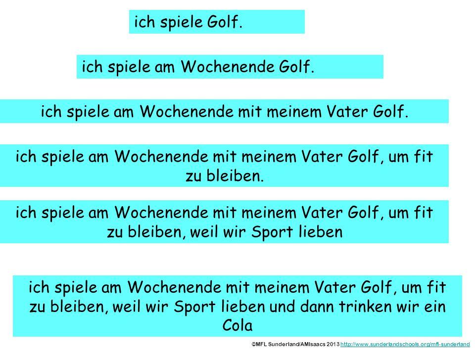 ich spiele am Wochenende Golf.