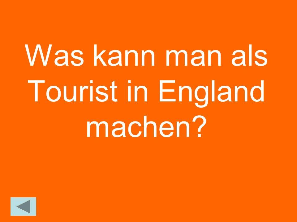 Was kann man als Tourist in England machen