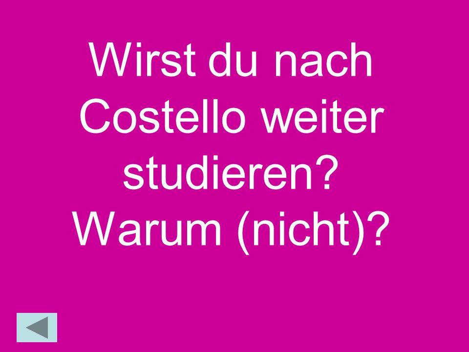 Wirst du nach Costello weiter studieren Warum (nicht)