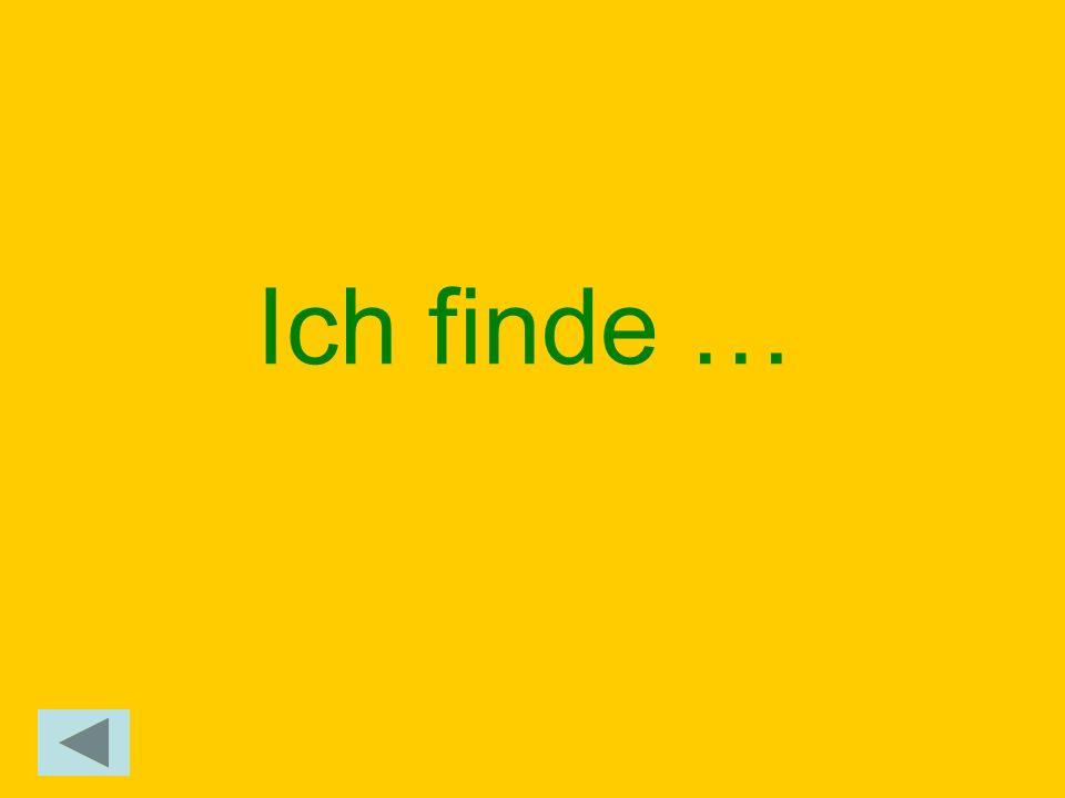 Ich finde …