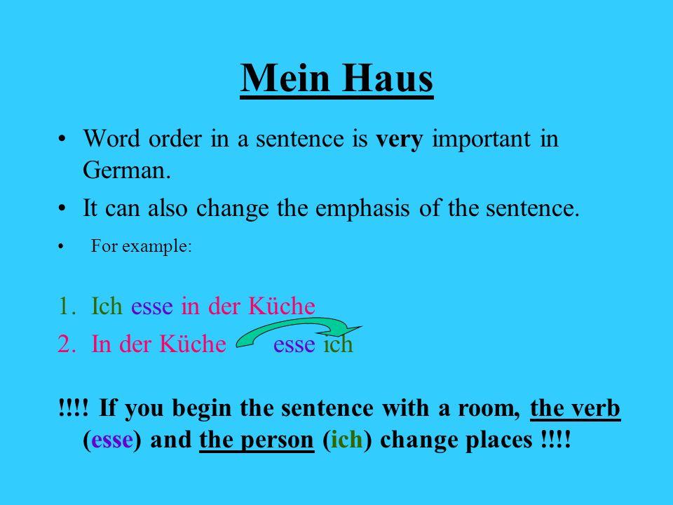 Mein Haus Word order in a sentence is very important in German.