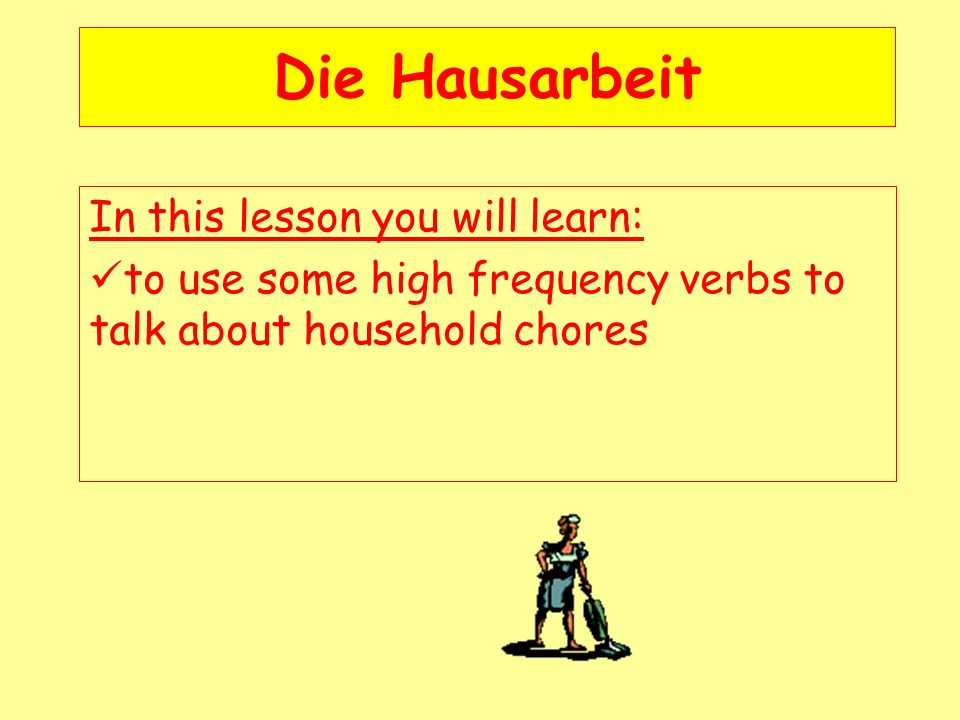 Die Hausarbeit In this lesson you will learn: