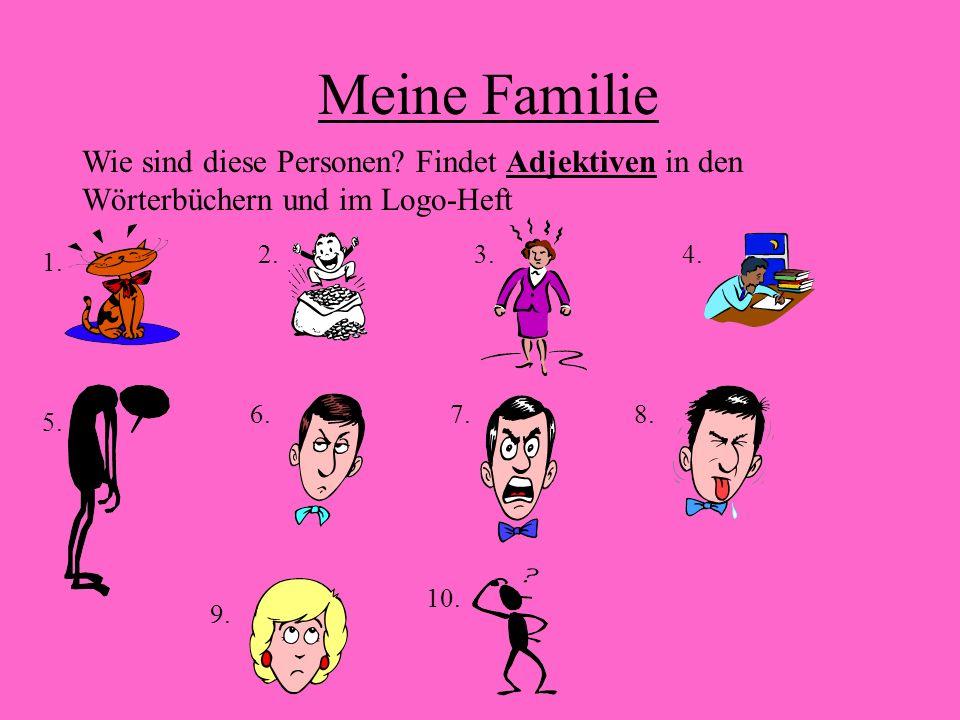 Meine Familie Wie sind diese Personen Findet Adjektiven in den Wörterbüchern und im Logo-Heft. 2.