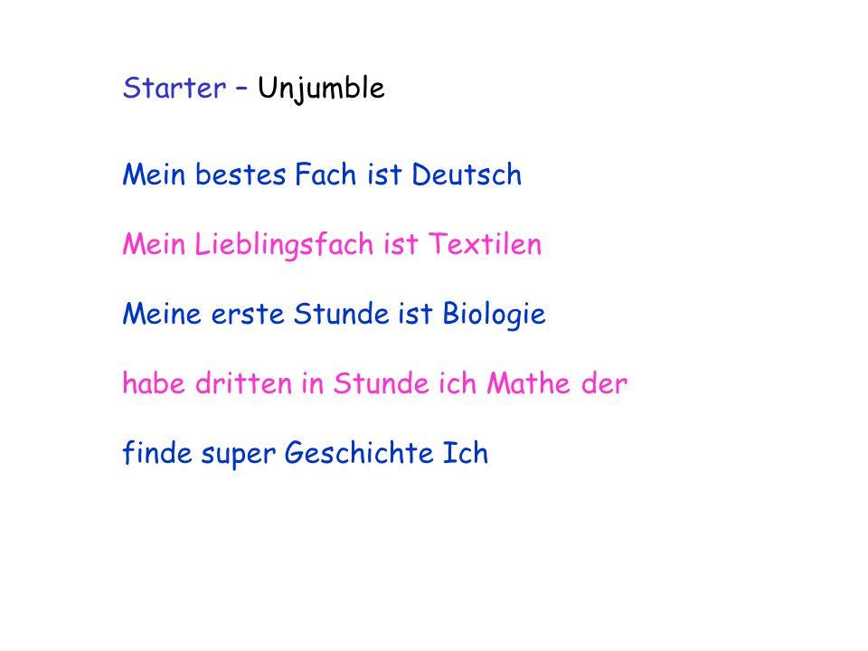 Starter – Unjumble Mein bestes Fach ist Deutsch. Mein Lieblingsfach ist Textilen. Meine erste Stunde ist Biologie.