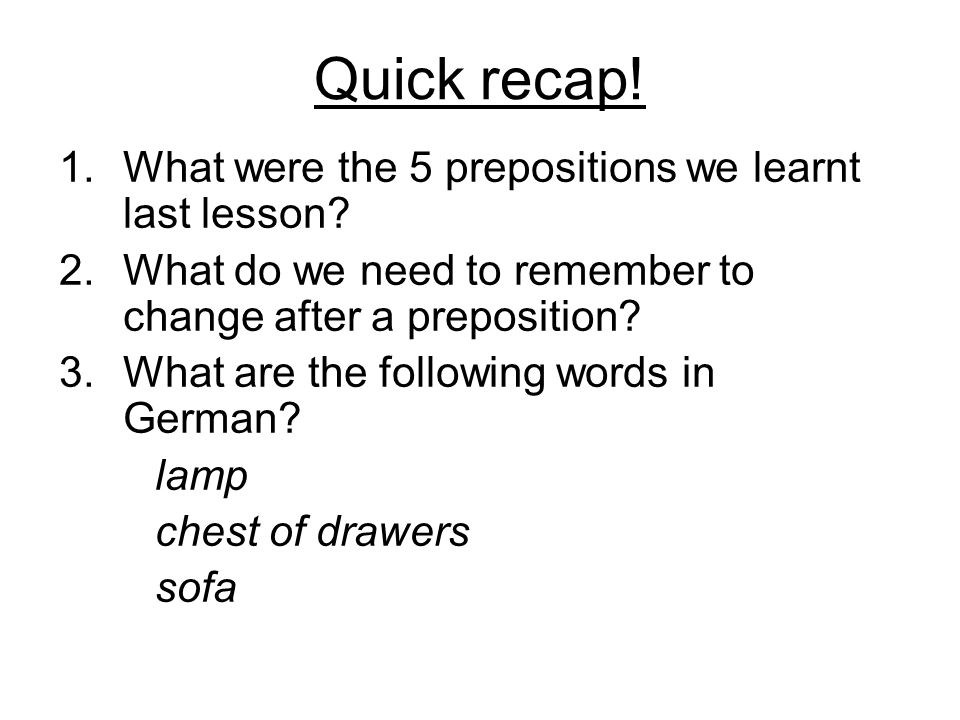 Quick recap! What were the 5 prepositions we learnt last lesson