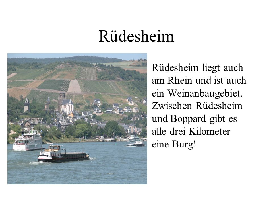 Rüdesheim Rüdesheim liegt auch am Rhein und ist auch ein Weinanbaugebiet.