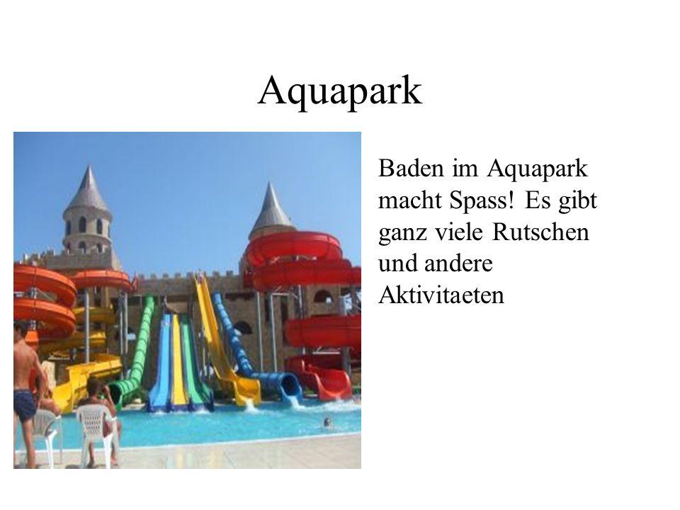 Aquapark Baden im Aquapark macht Spass! Es gibt ganz viele Rutschen und andere Aktivitaeten