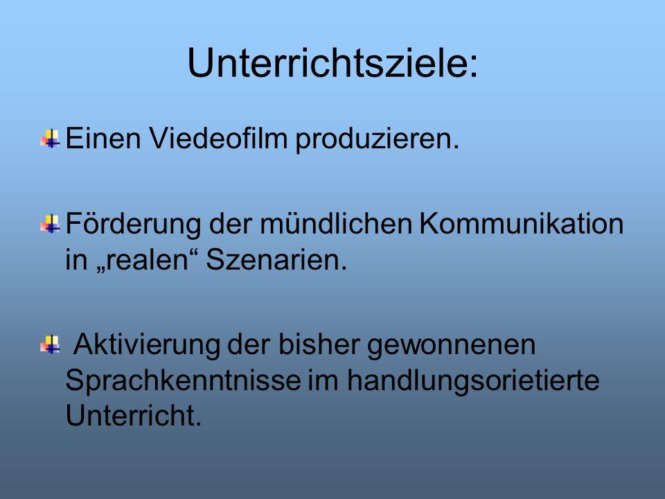 Unterrichtsziele: Einen Viedeofilm produzieren.