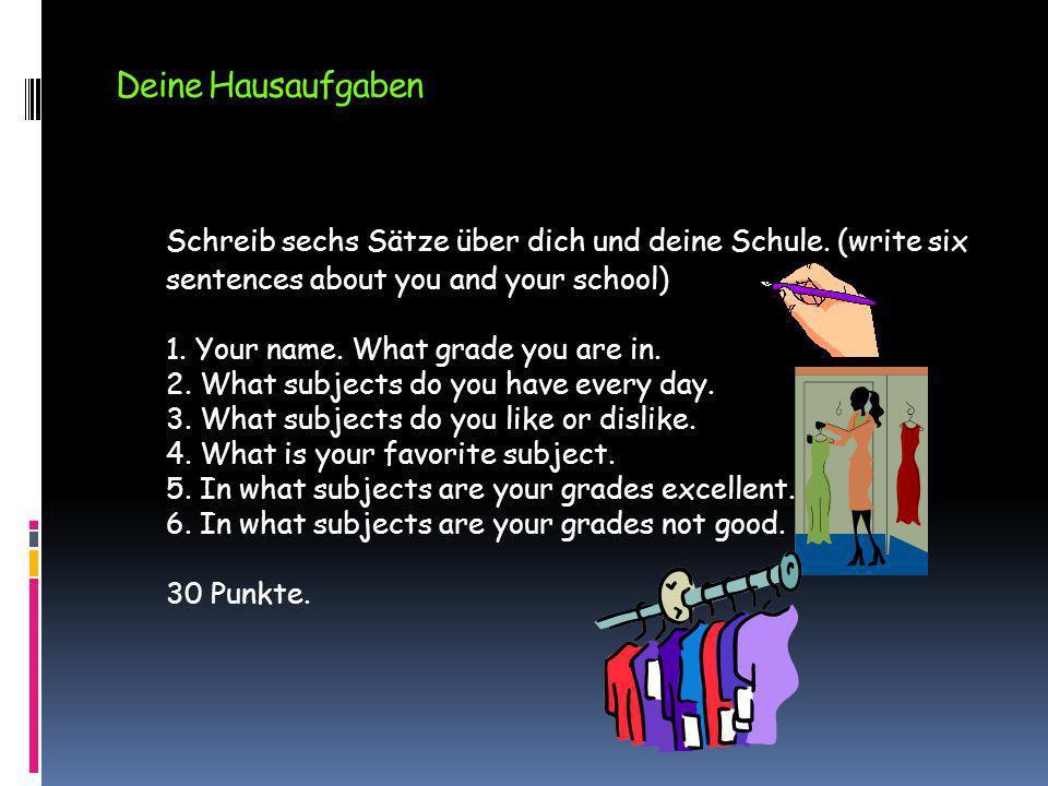 Deine Hausaufgaben Schreib sechs Sätze über dich und deine Schule. (write six sentences about you and your school)