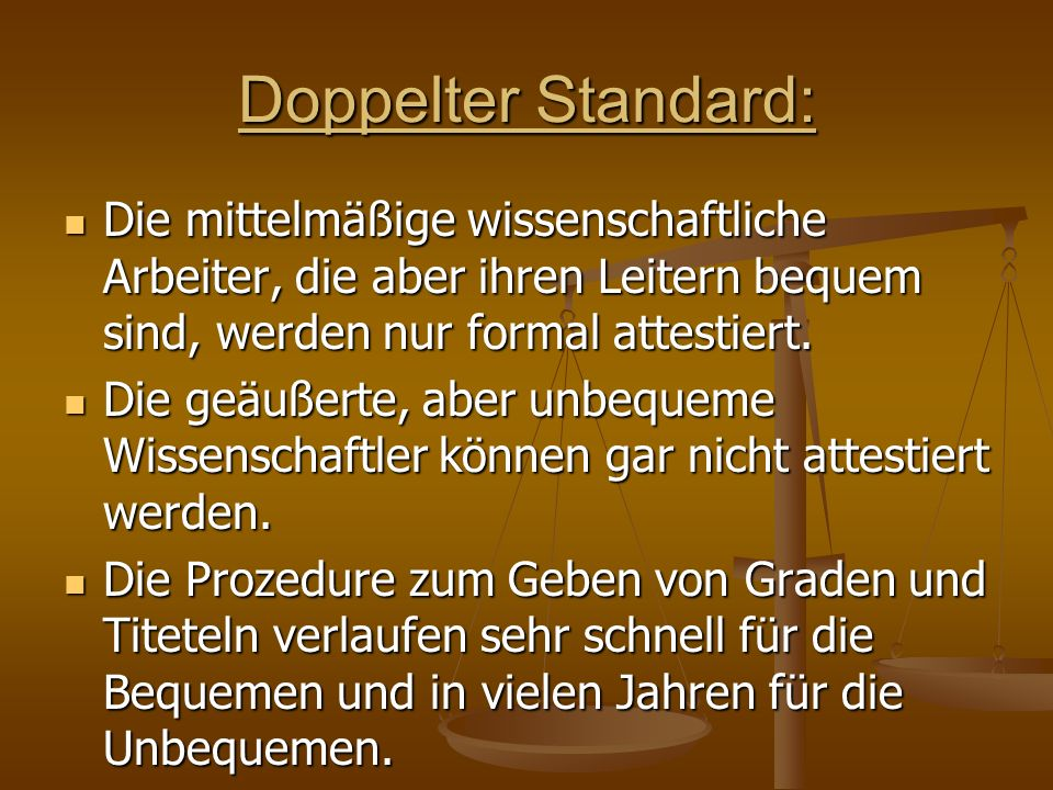 Doppelter Standard:Die mittelmäßige wissenschaftliche Arbeiter, die aber ihren Leitern bequem sind, werden nur formal attestiert.