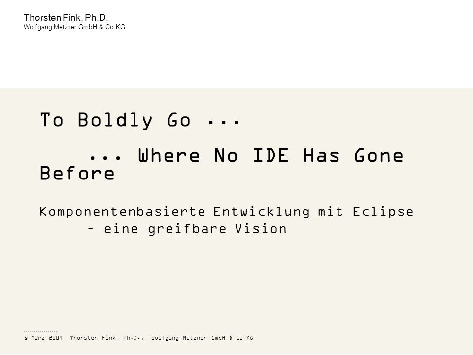 ... Where No IDE Has Gone Before