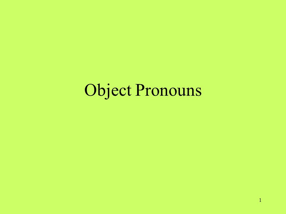 Object Pronouns OBJECT PRONOUNS
