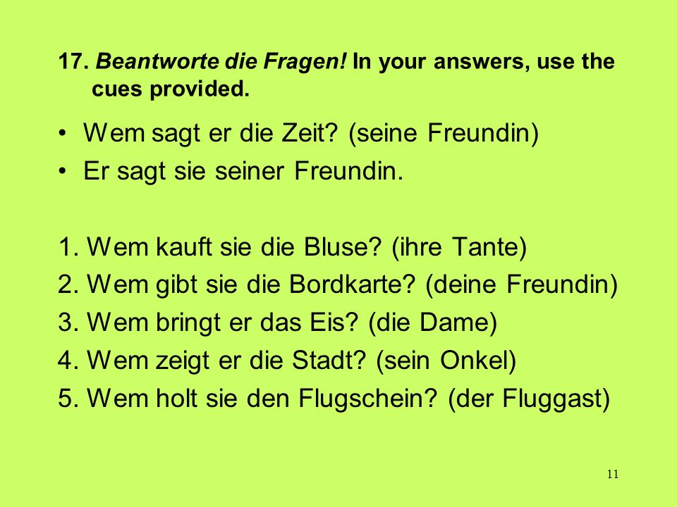 17. Beantworte die Fragen! In your answers, use the cues provided.
