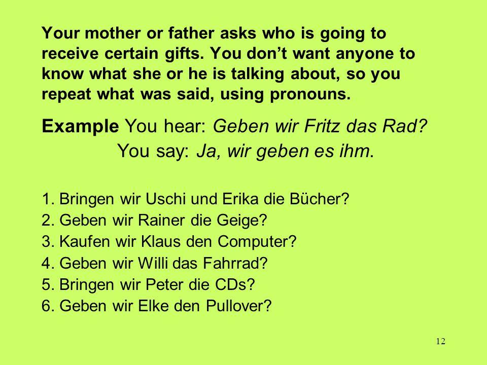 Example You hear: Geben wir Fritz das Rad