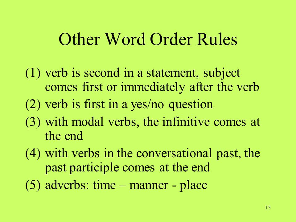 OBJECT PRONOUNSOther Word Order Rules. verb is second in a statement, subject comes first or immediately after the verb.
