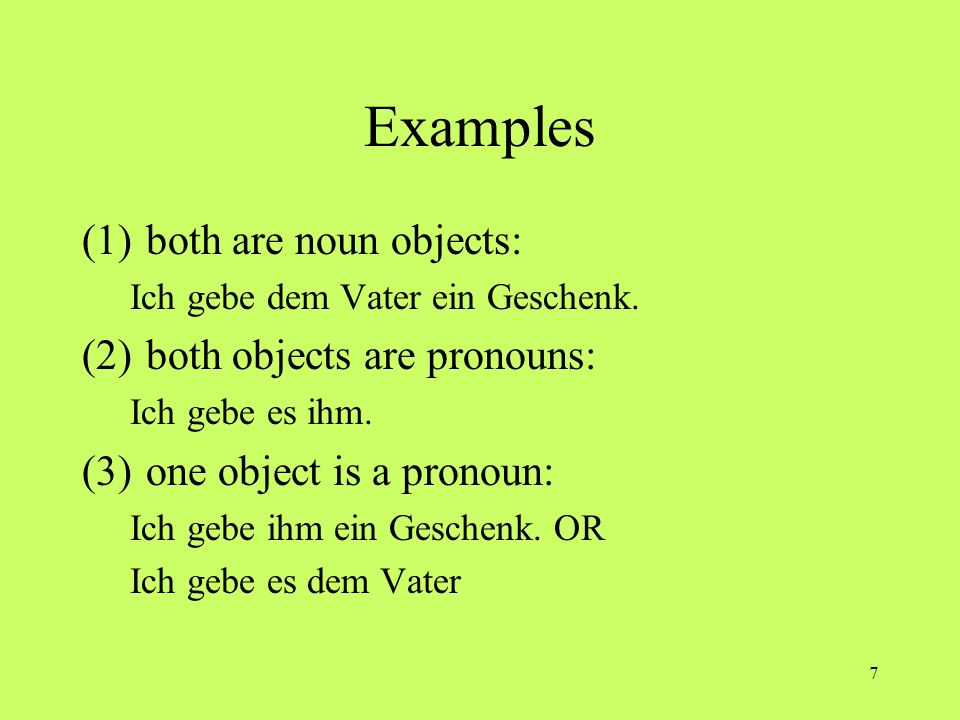 Examples both are noun objects: both objects are pronouns: