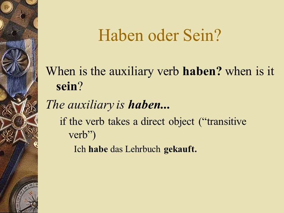Haben oder Sein When is the auxiliary verb haben when is it sein