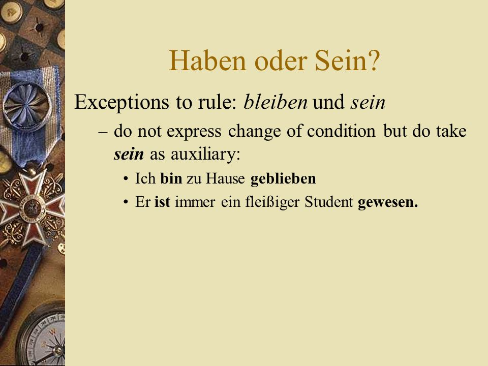 Haben oder Sein Exceptions to rule: bleiben und sein