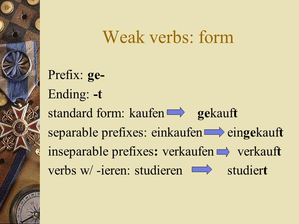 Weak verbs: form Prefix: ge- Ending: -t standard form: kaufen gekauft