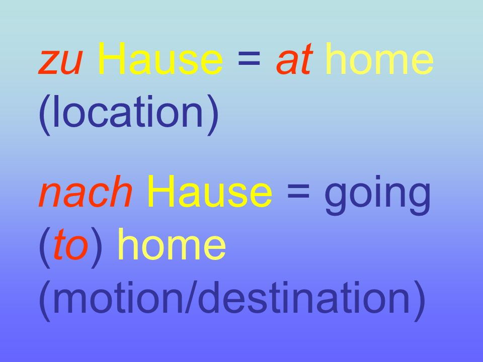 zu Hause = at home (location)