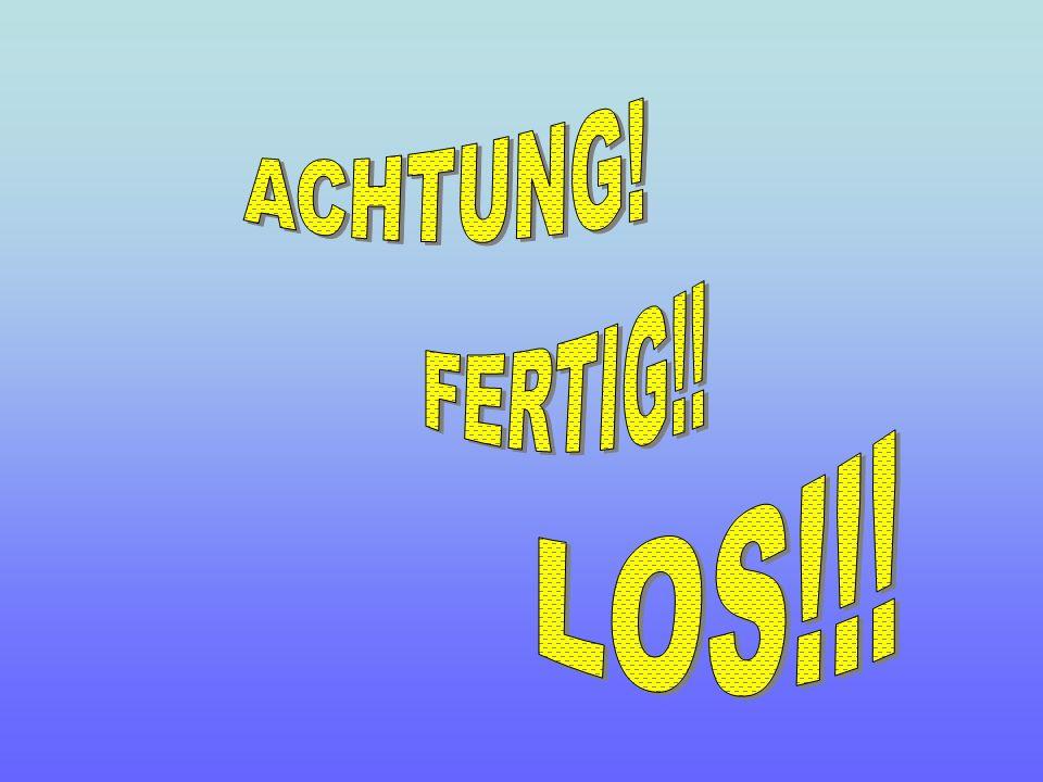 ACHTUNG! FERTIG!! LOS!!!