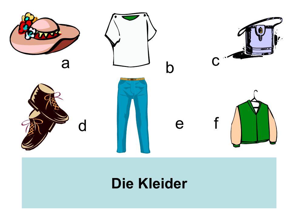 c a b e f d Die Kleider
