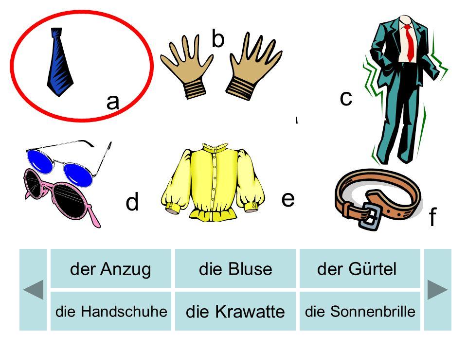 b b c a e d f der Anzug die Bluse der Gürtel die Krawatte