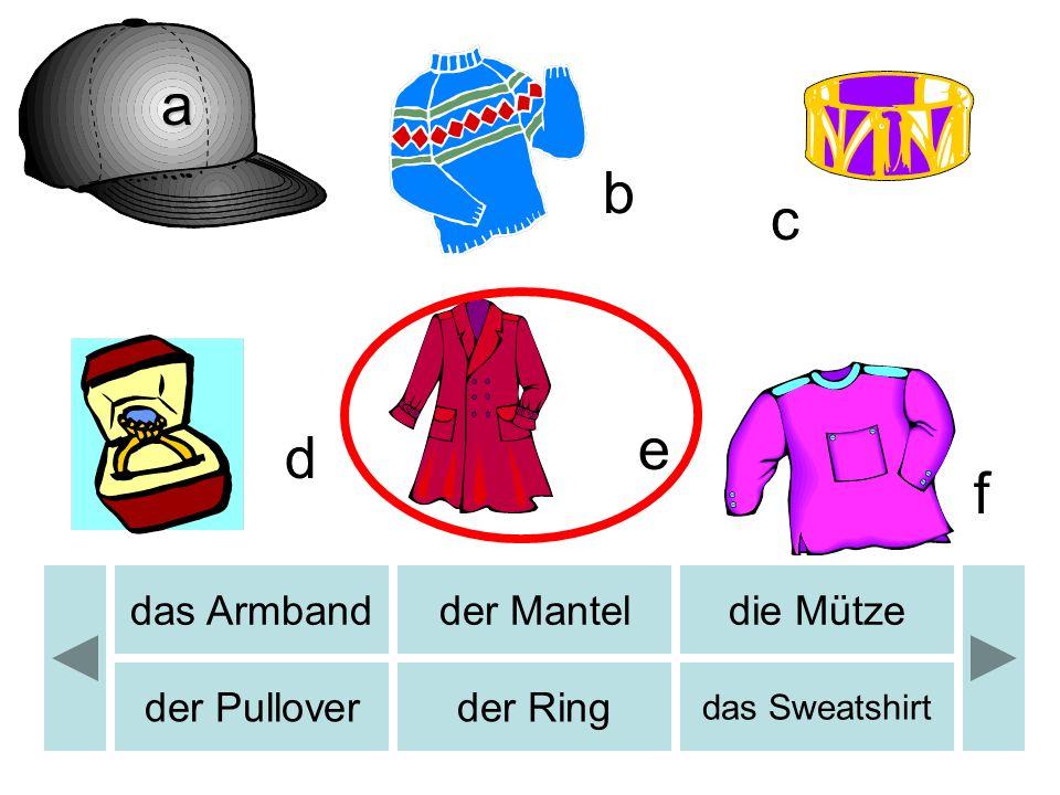 a b b c e d f das Armband der Mantel die Mütze der Pullover der Ring