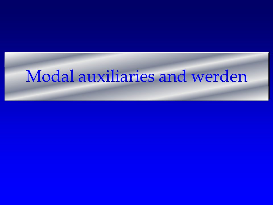 Modal auxiliaries and werden
